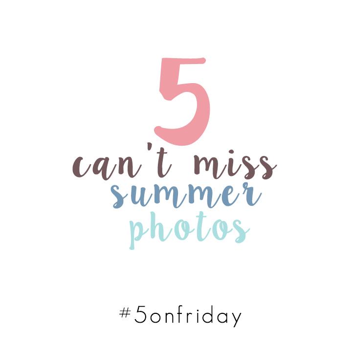 5 Can't Miss Summer Photos